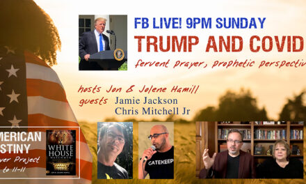 FB LIVE 9PM TONIGHT! TRUMP & COVID—Fervent Prayer, Prophetic Perspectives